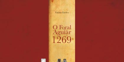 """Apresentação do livro """"O Foral de Aguiar de 1269"""" de Fátima Farrica"""